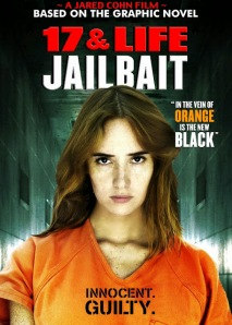 Jailbait a.k.a. 17 & Life (2013) - In The Vein of Orange Is The New Black???